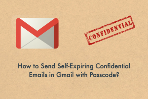 How to Send Self-Expiring Confidential Emails in Gmail with Passcode?