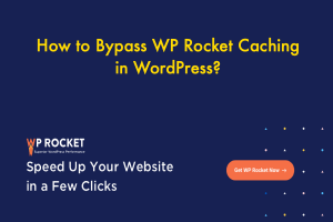How to Bypass WP Rocket Caching in WordPress?