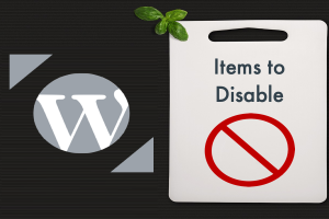 Items to Disable in WordPress